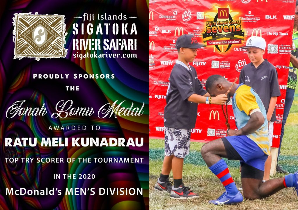 Sigatoka River Safari has sponsored the JONAH LOMU MEDAL since its inception in 2012 when Jonah was the Tournament Ambassador. We were so lucky to have the late great legend's sons Brayley and Dhyreille on hand to present this prestigious award to the Tournament's Top Try Scorer Ratu Meli Kunadrau from the Mango Bay Ratu Filise Team.